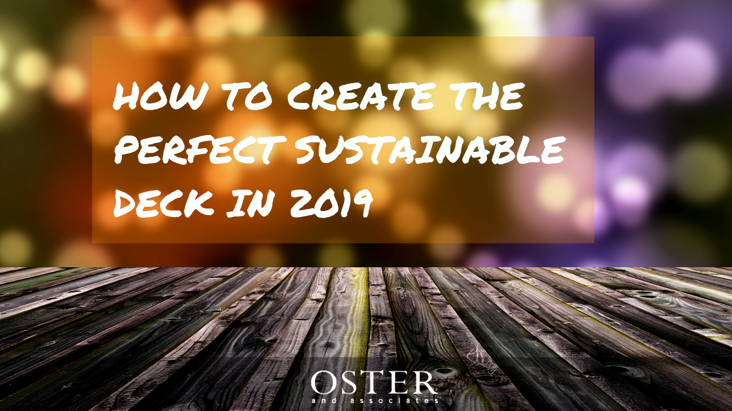 How To Create the Perfect Sustainable Deck in 2019