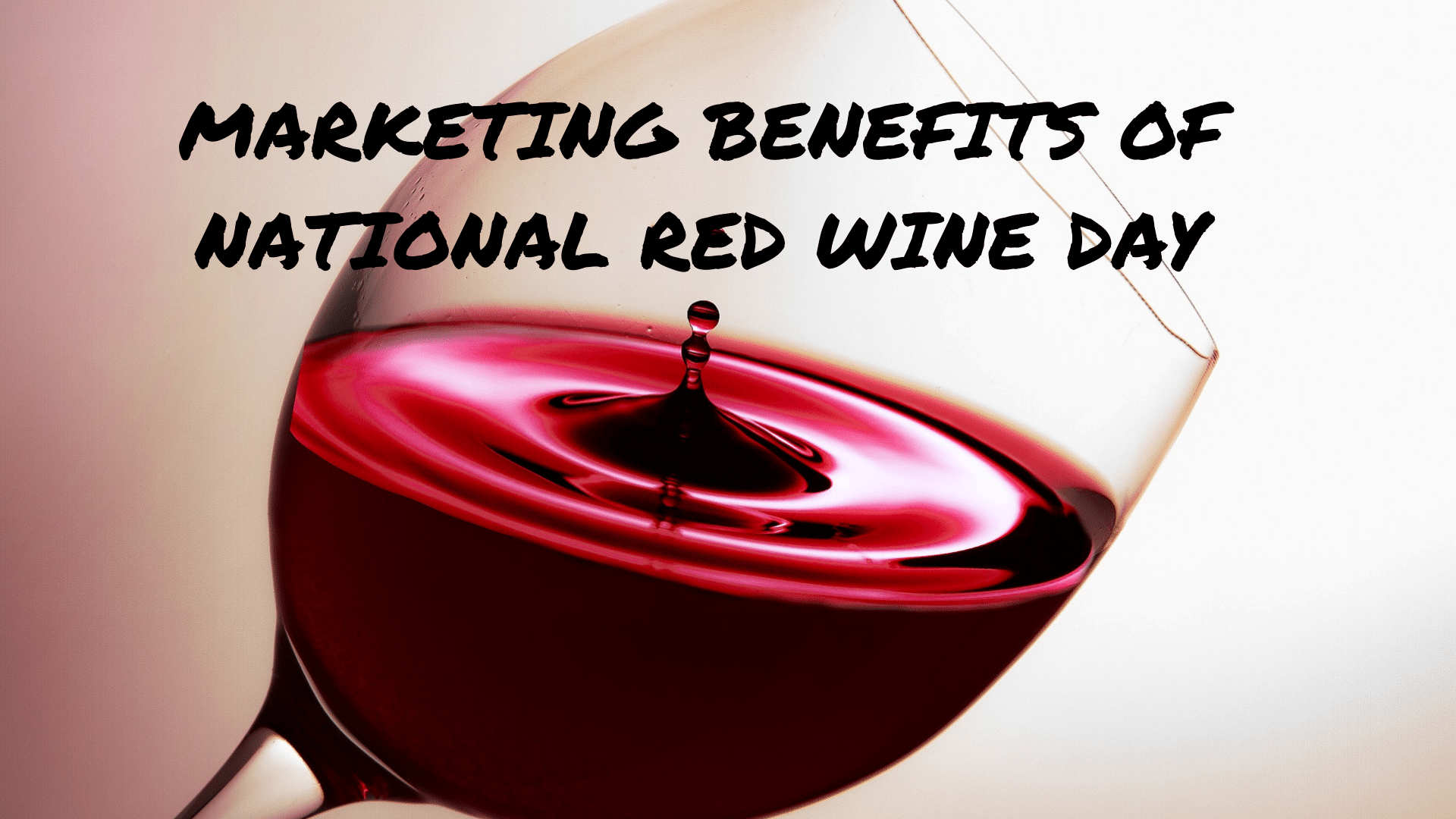 Marketing Benefits of National Red Wine Day
