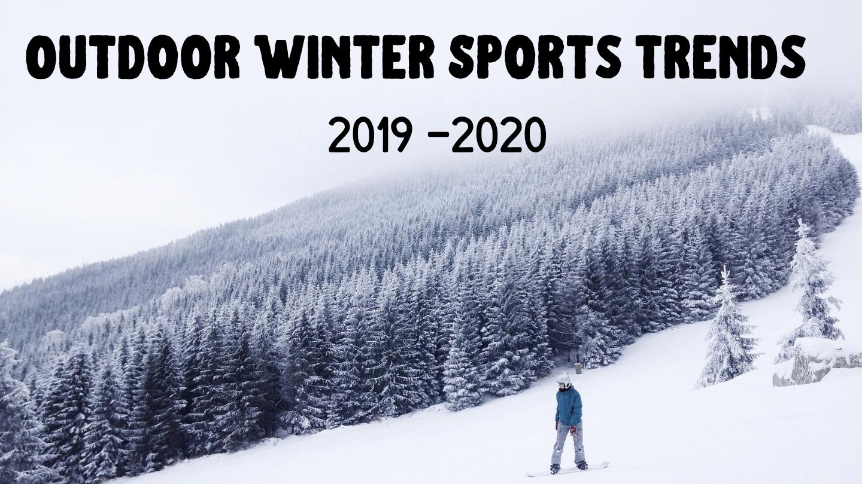 Outdoor Winter Sports Trends 2019 - 2020