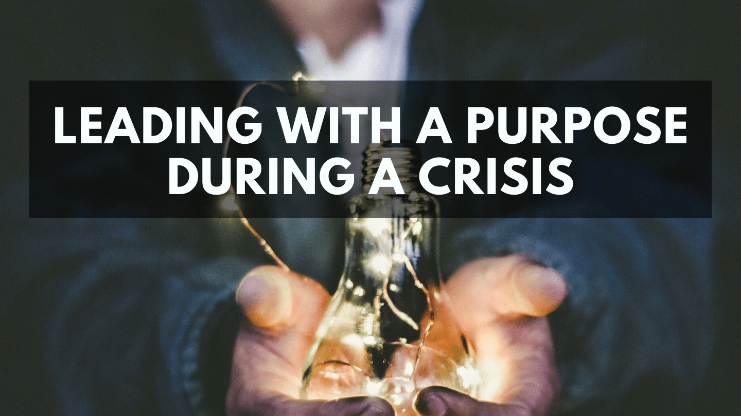 Leading With a Purpose in a Crisis