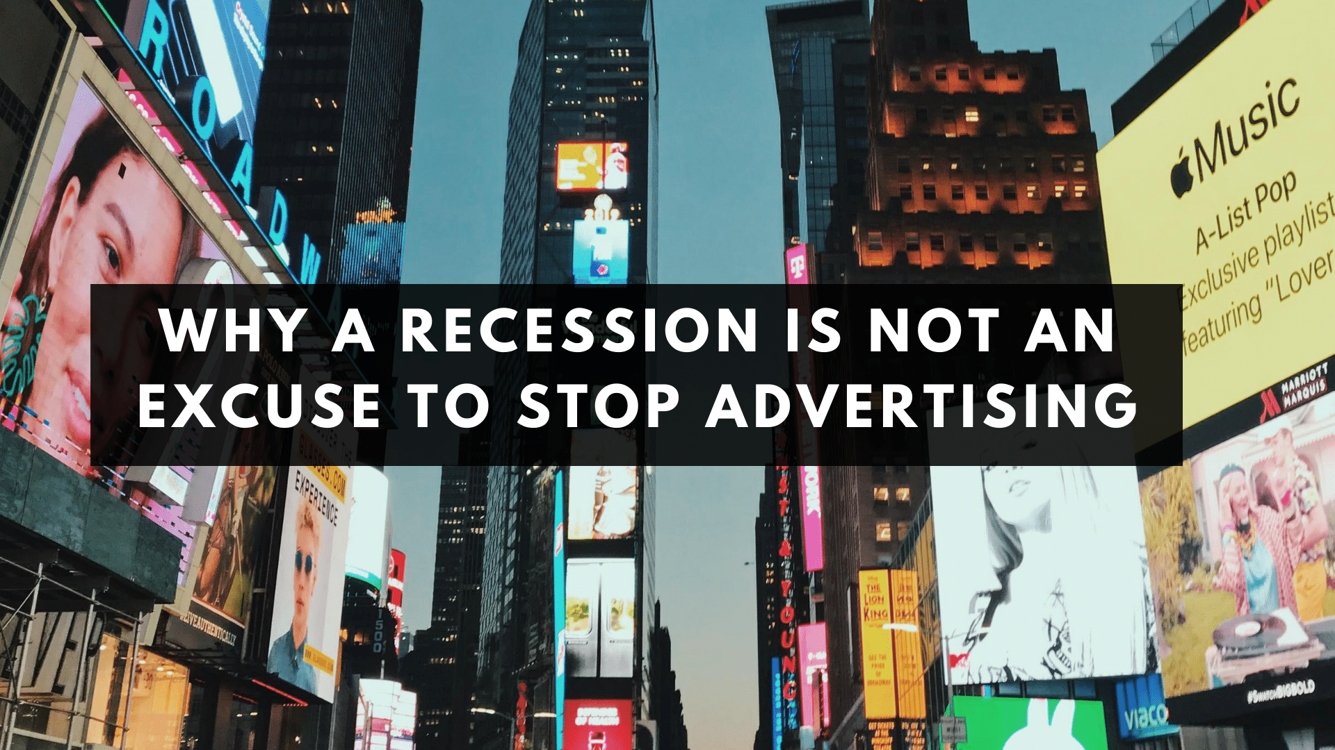 Why a Recession Is Not an Excuse to Stop Advertising