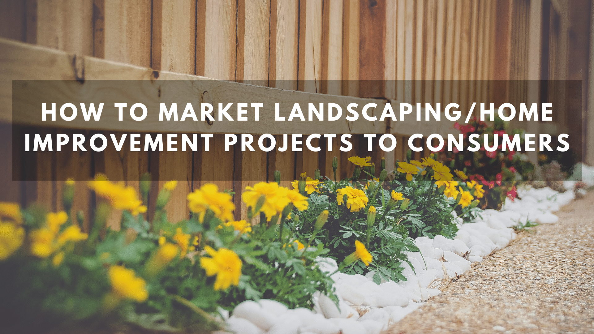 How To Market Landscaping/Home Improvement Projects To Consumers