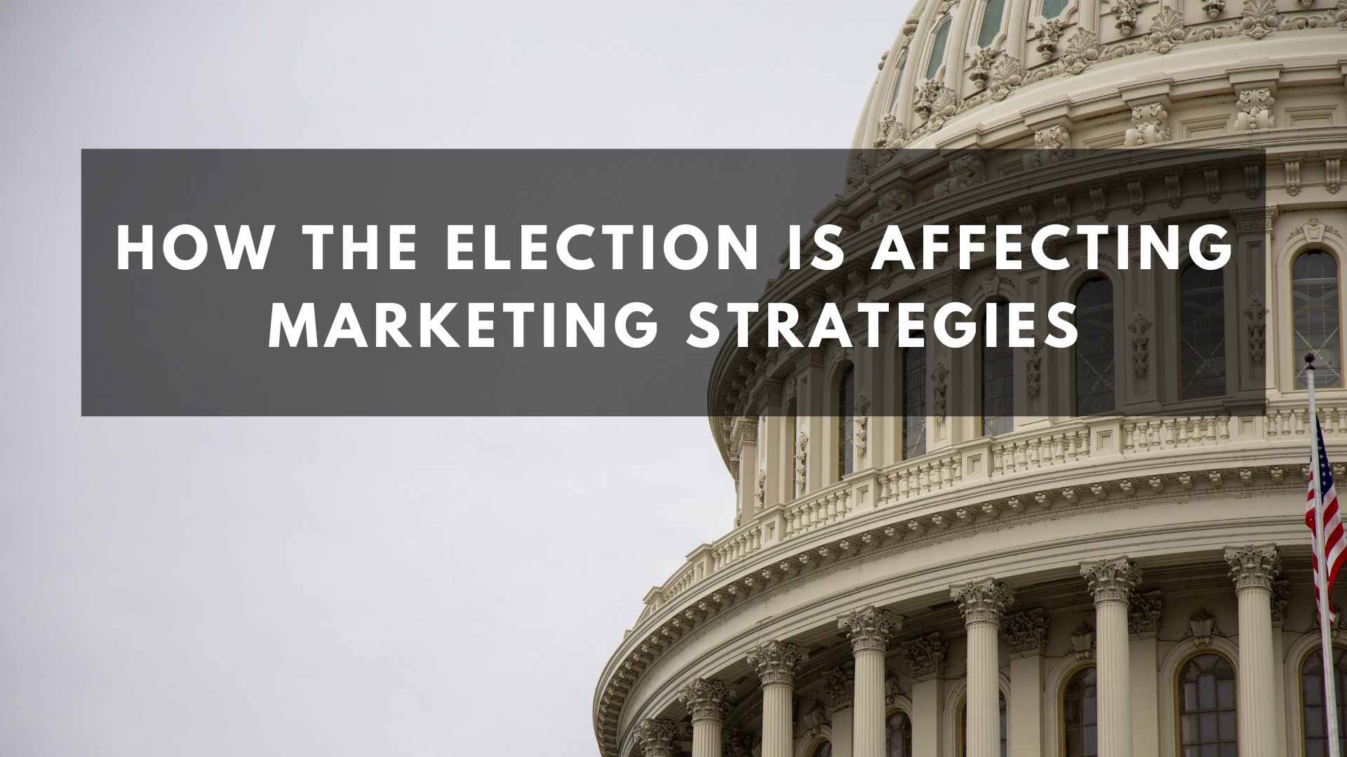 How the Election is Affecting Marketing Strategies