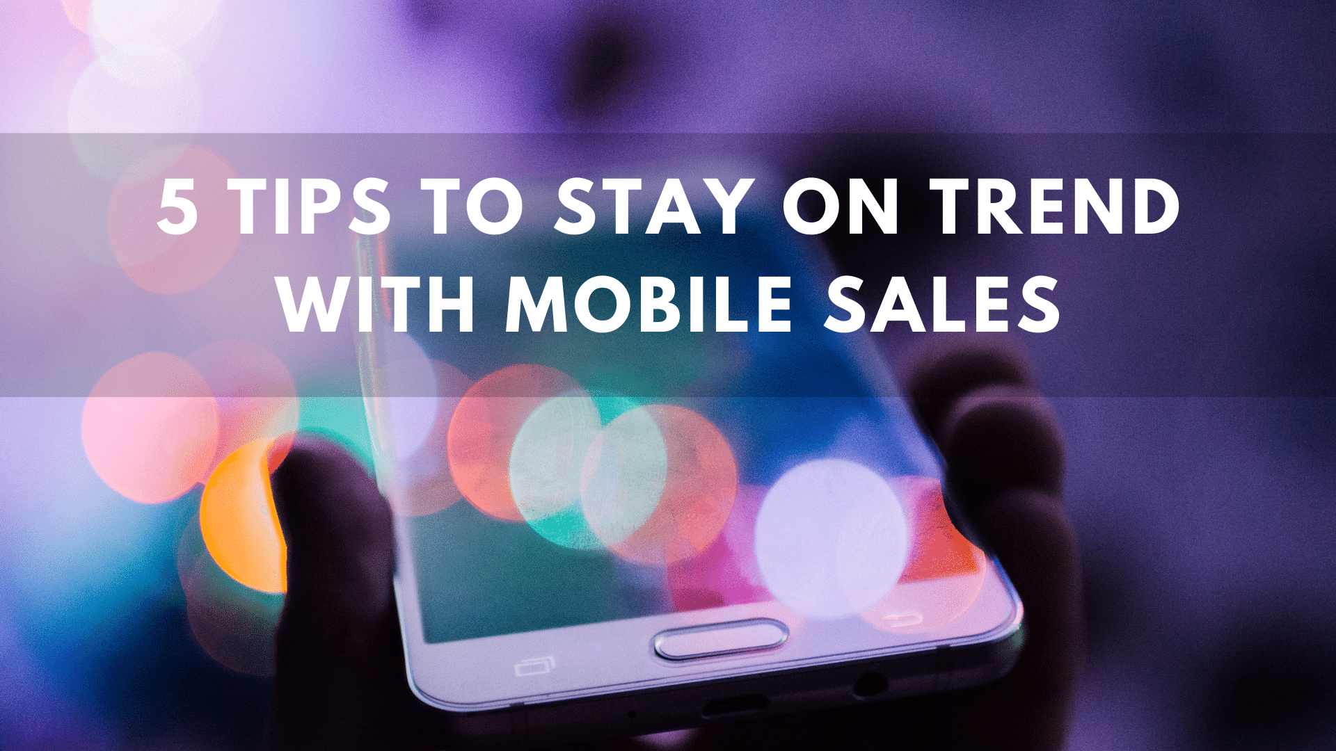 5 Tips to Stay on Trend with Mobile Sales
