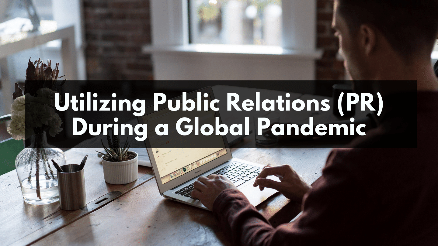 Utilizing Public Relations (PR) During a Global Pandemic