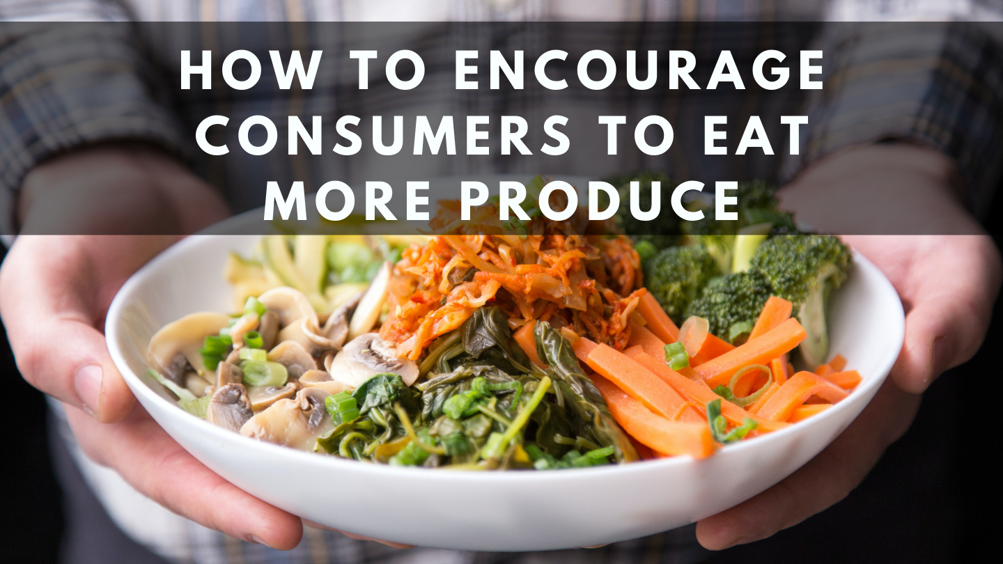 How to Encourage Consumers to Eat More Produce