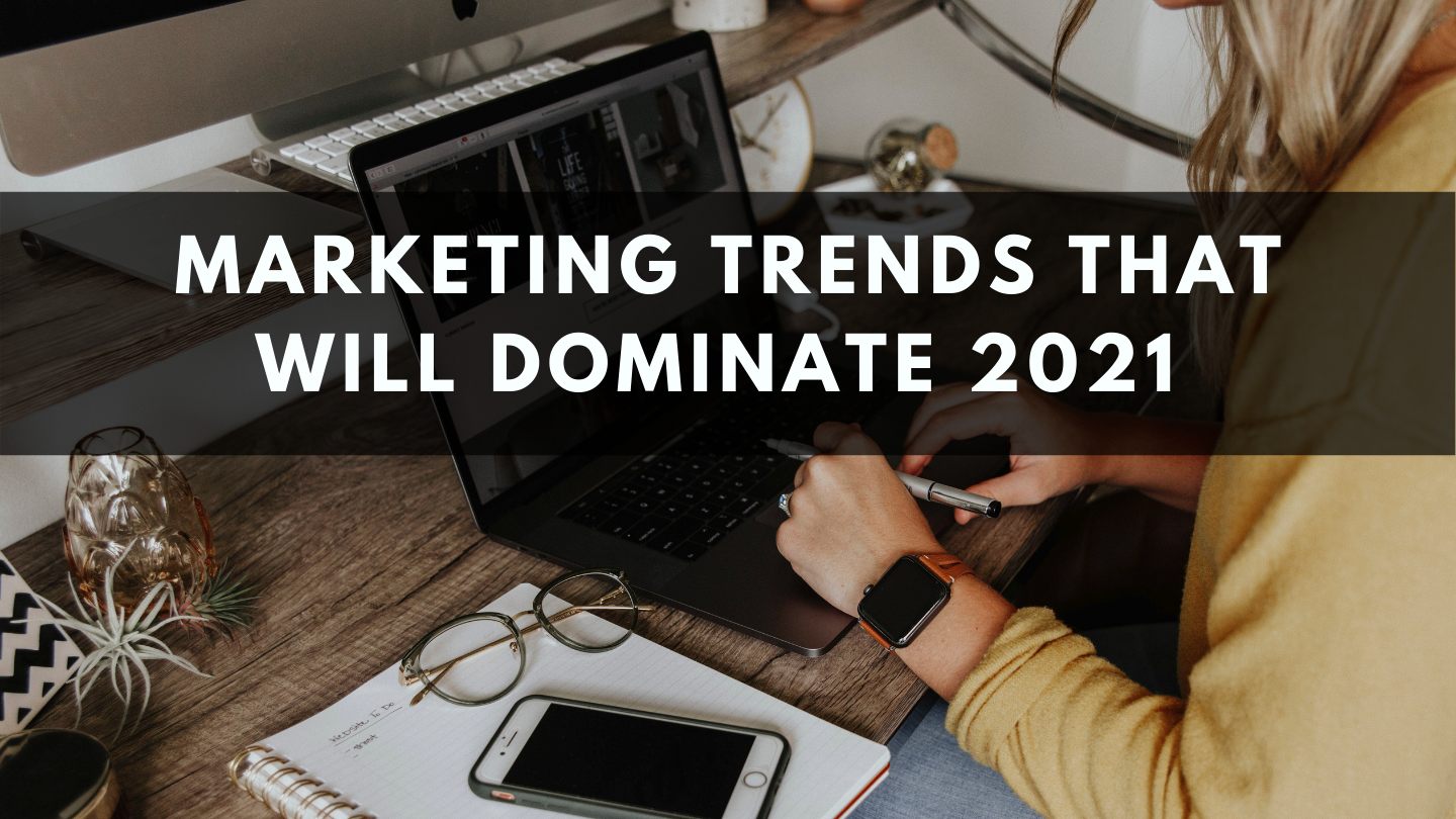 Marketing Trends That Will Dominate 2021