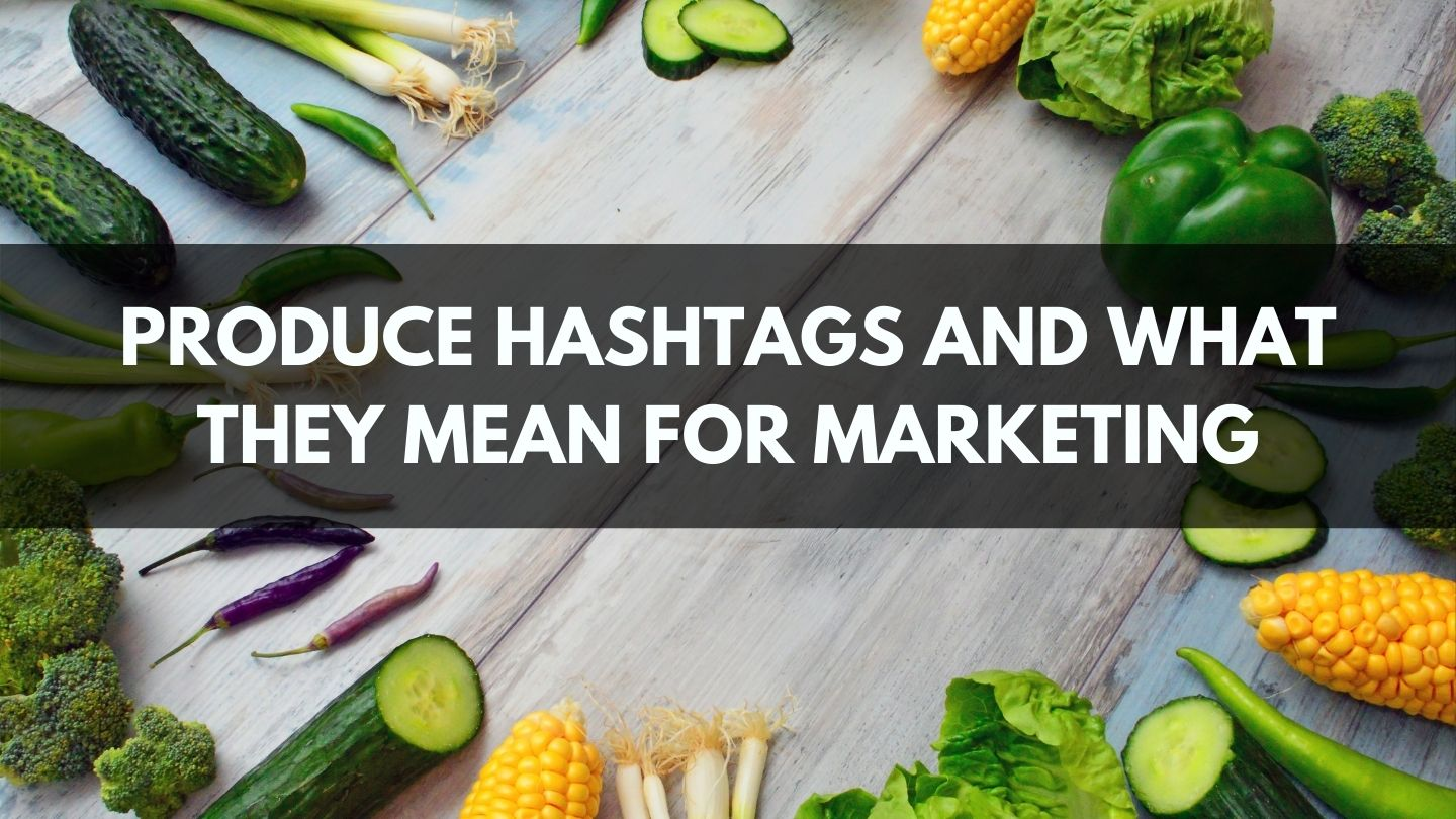 Produce Hashtags and What They Mean for Marketing