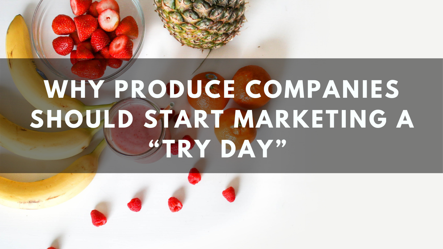 "Why Produce Companies Should Start Marketing a ""Try Day"""