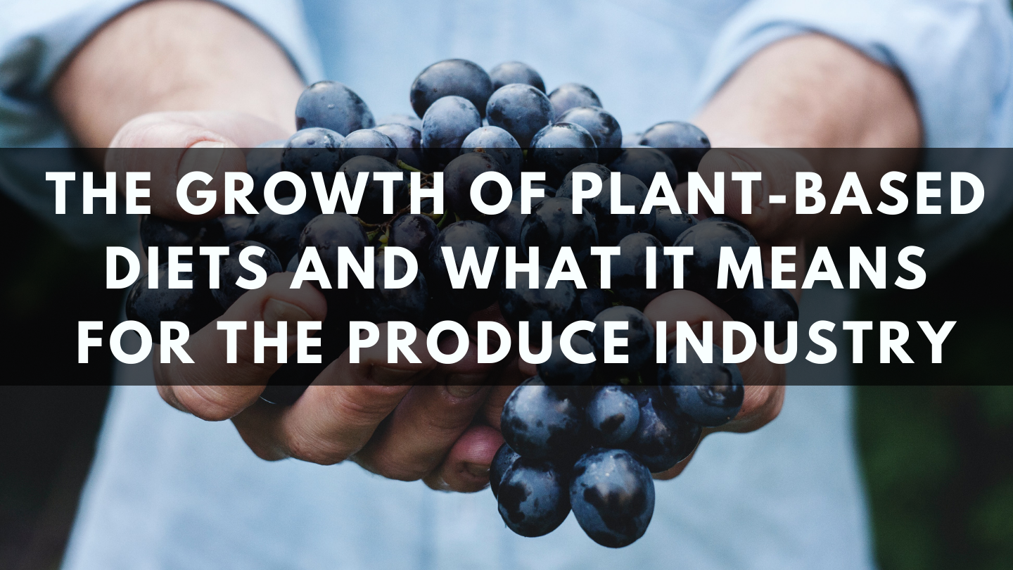 The Growth of Plant-Based Diets and What it Means for the Produce Industry