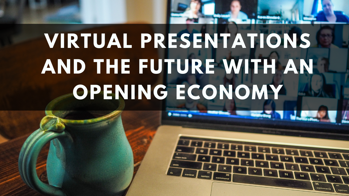 Virtual Presentations and the Future with an Opening Economy