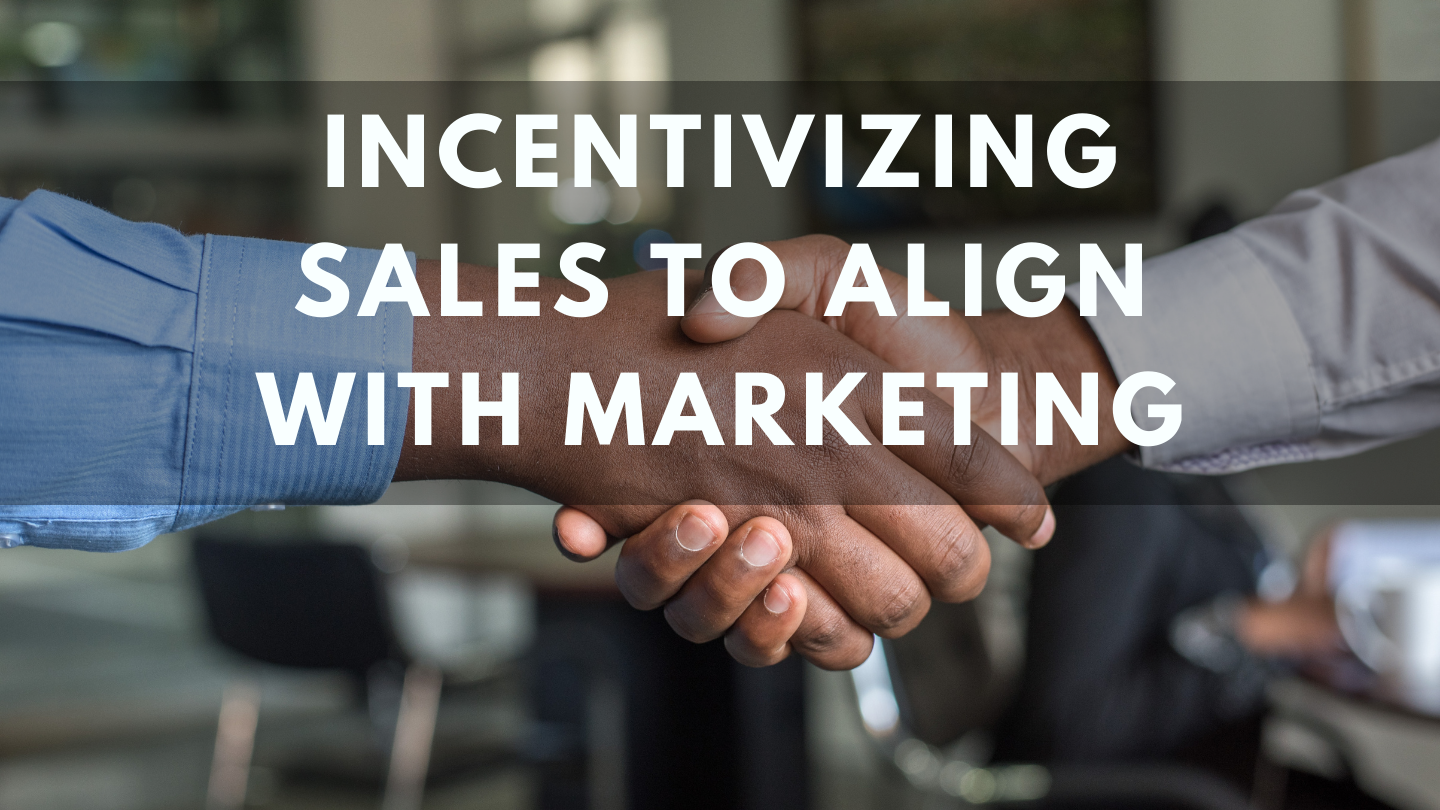 Incentivizing Sales to Align with Marketing