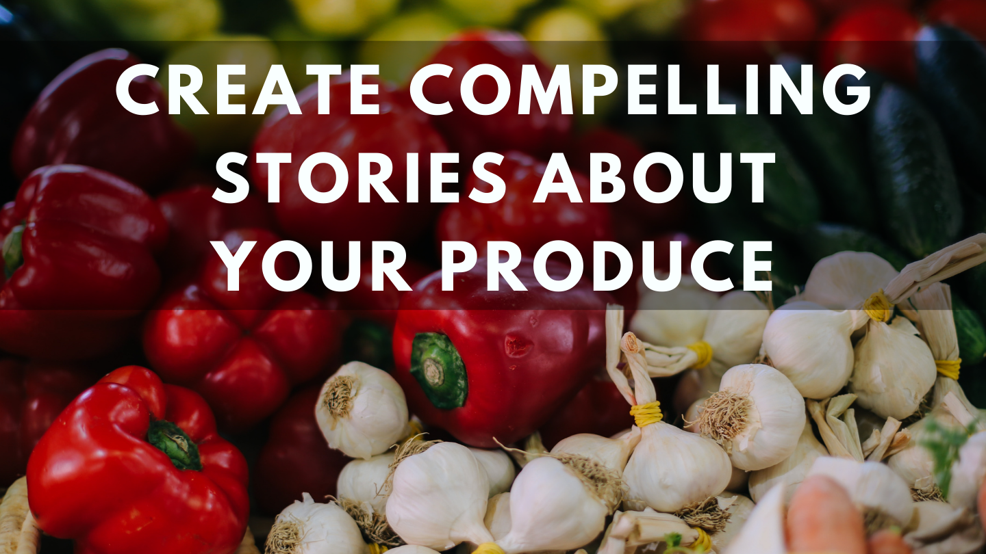 Create Compelling Stories About Your Produce